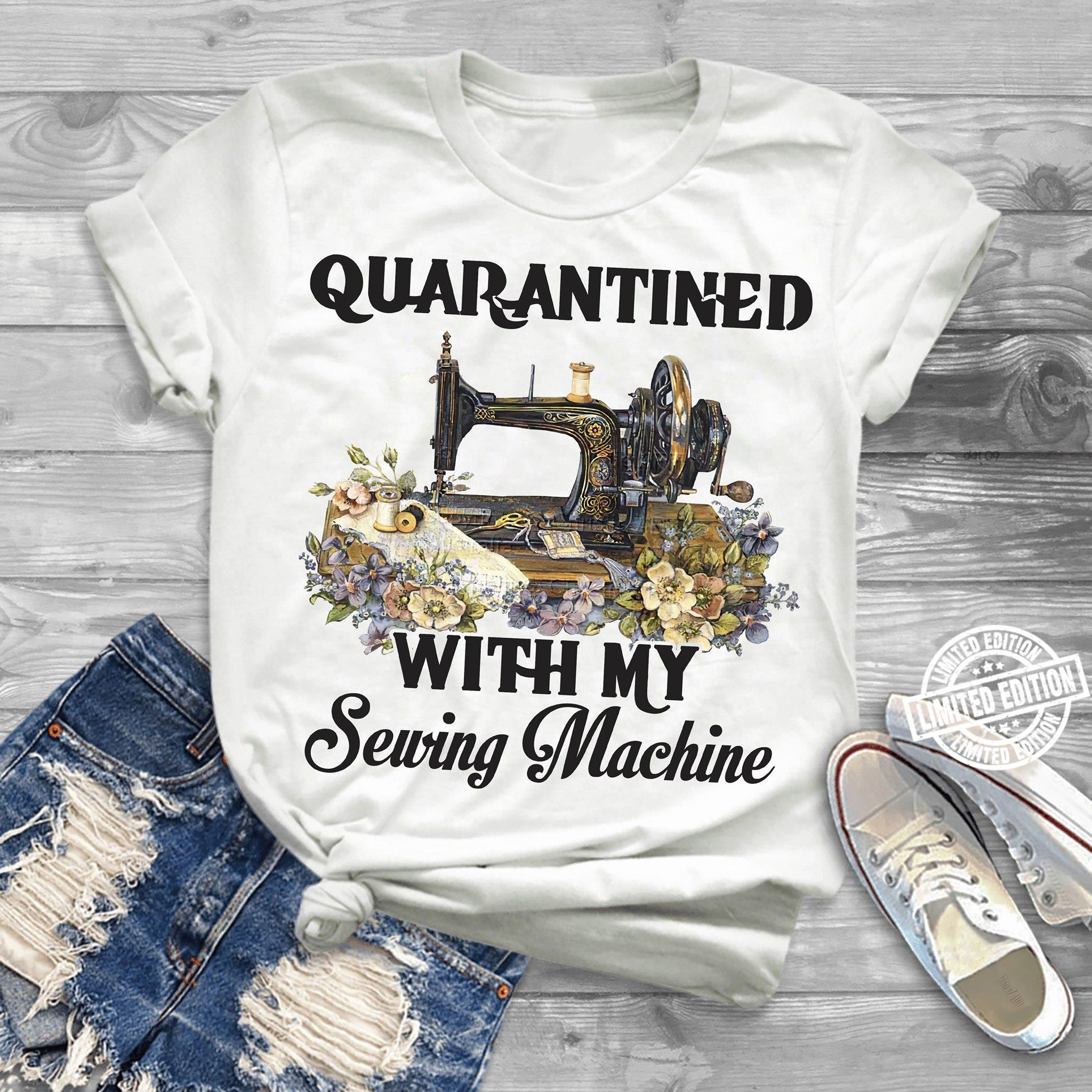 Quarantined with my sewing machine shirt