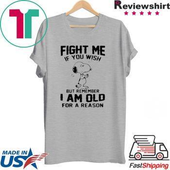 Snoopy Fight Me If You Wish But Remember I Am Old For A Reason Shirt