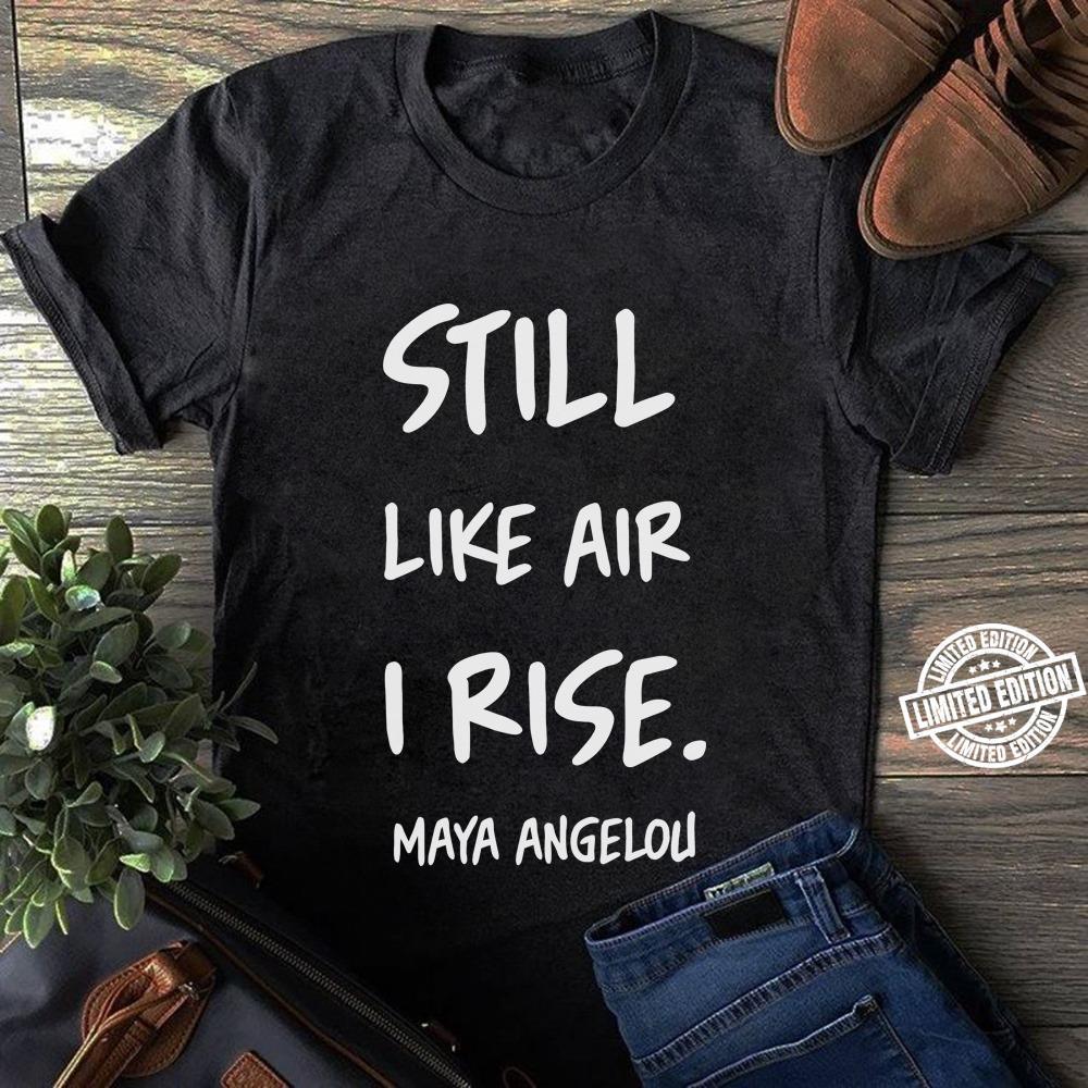 Still like air i rise maya angelou shirt