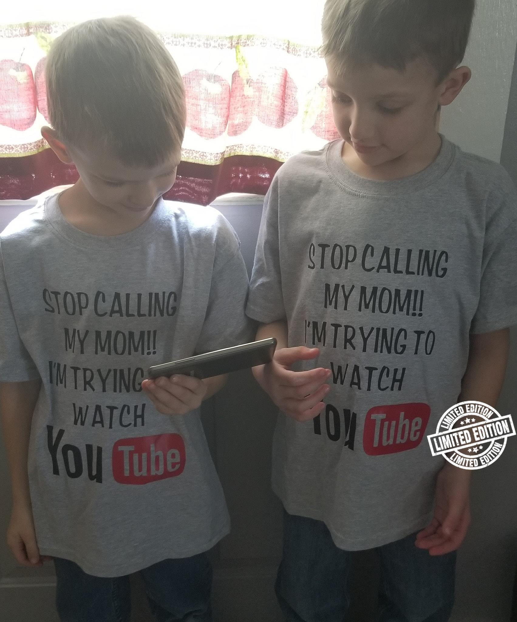 Stop calling my mom I'm trying watch Youtube shirt