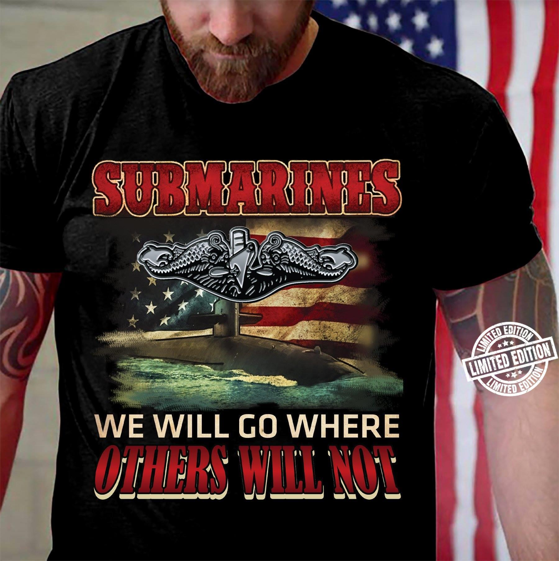 Submarines we will go where others will not shirt