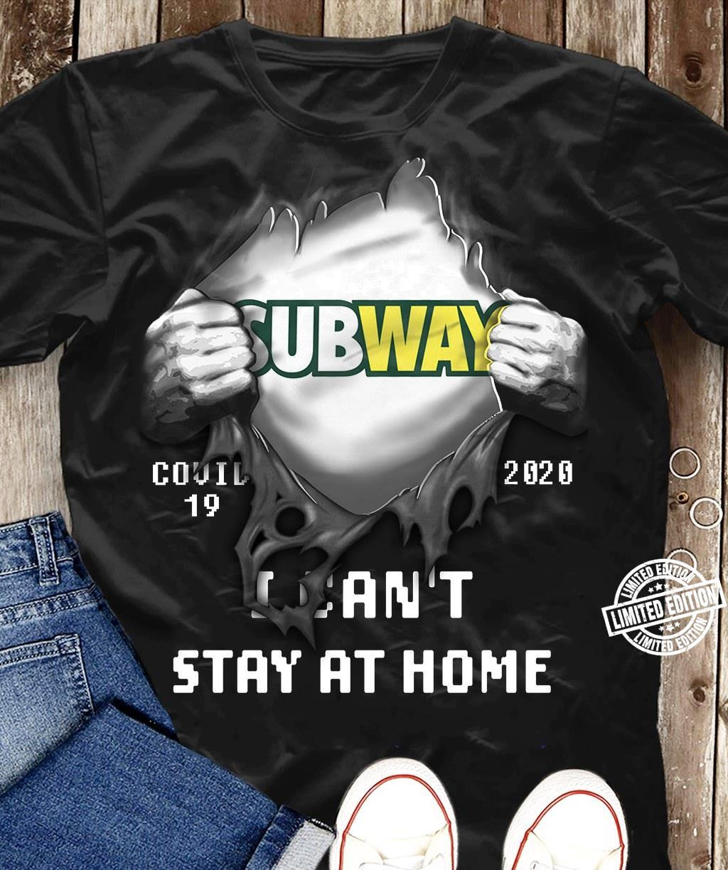 Subway covid 19 2020 t can't stay at home shirt