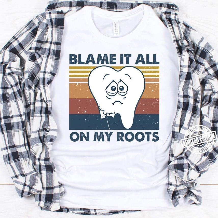 Teeth Blame It All On My Roots Shirt