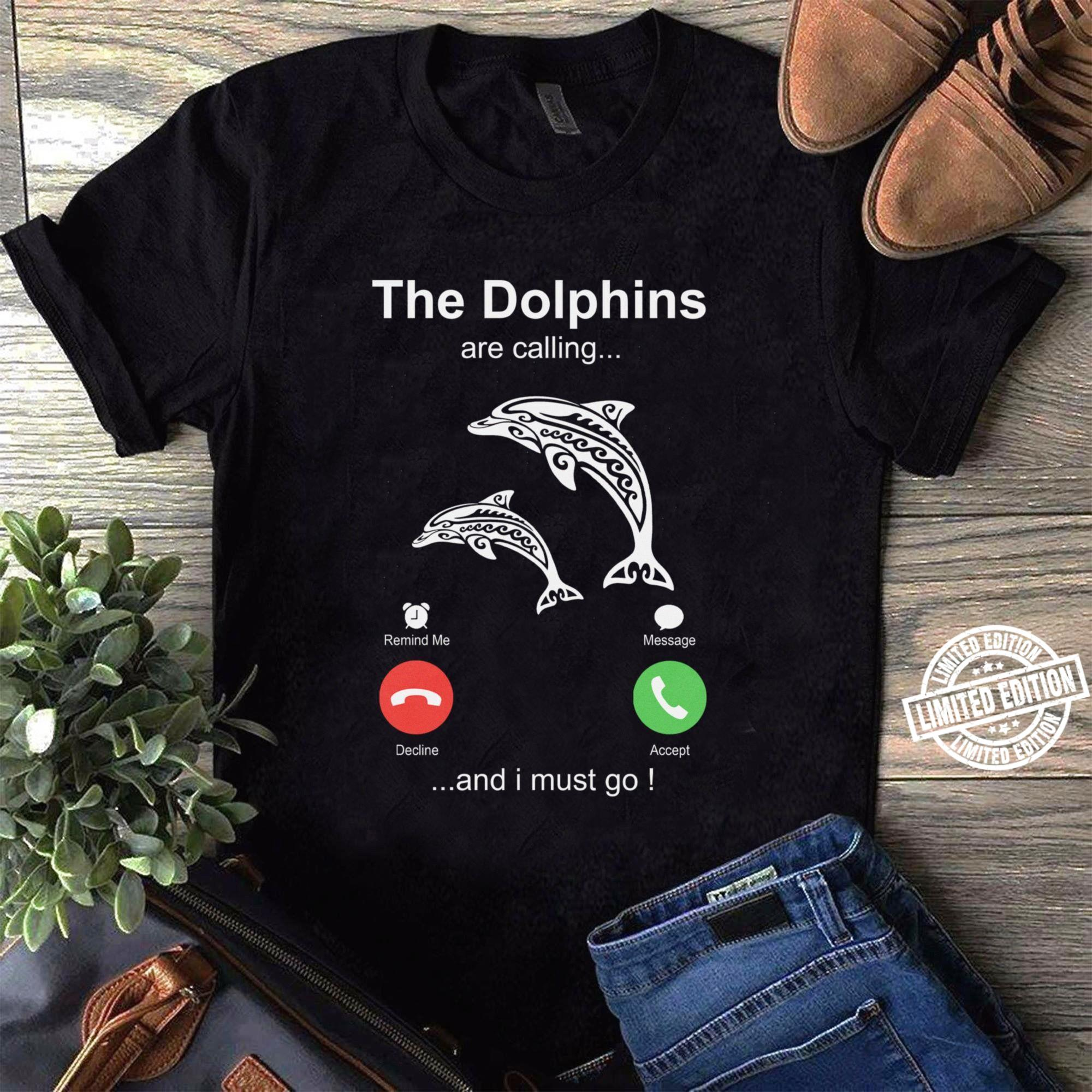 The dolphins are calling and i must go shirt