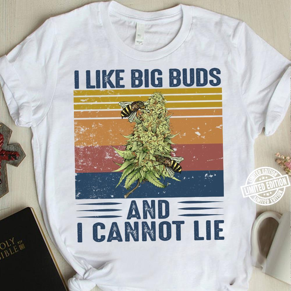 Weed and Bee I like big buds and I cannot lie shirt